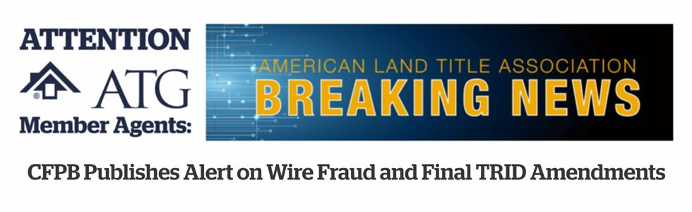 ALTA Breaking News - CFPB Publishes Alert on Wire Fraud and Final TRID Amendments