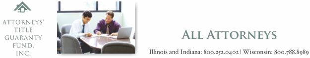 Attorneys' Title Guaranty Fund, Inc.: All Attorneys | Illinois and Indiana: 800.252.0402 | Wisconsin: 800.788.8989 (section home link)