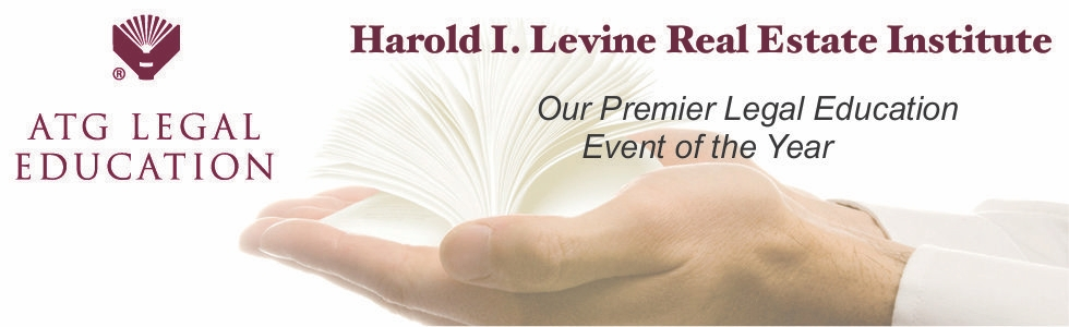 ATG Harold I. Levine Real Estate Institute, our premier legal education event of the year
