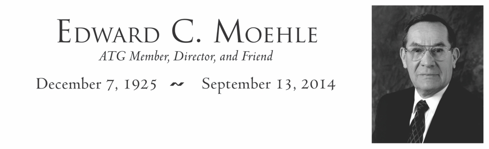 Edward C. Moehle - ATG Member, Director, and Friend; December 7, 1925 – September 13, 2014