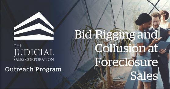 Judicial Sales Outreach Program - Bid-Rigging and Collusion at Foreclosure Sales
